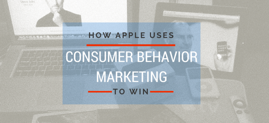 How Apple Uses Consumer Behavior Marketing to Win
