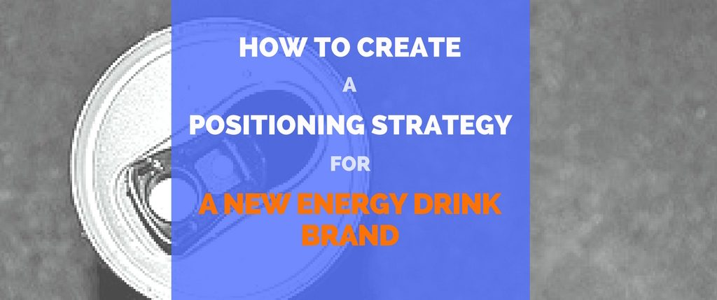 Positioning Strategy and Energy Drink